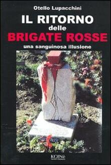 Il ritorno delle Brigate rosse. Una sanguinosa illusione - Otello Lupacchini - copertina