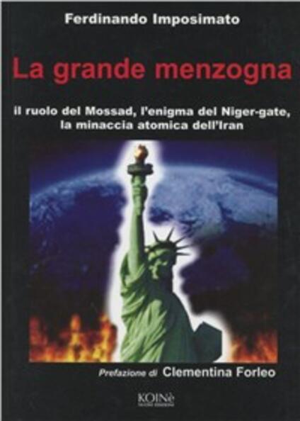La grande menzogna. Il ruolo del Mossad, l'enigma del Niger gate, la minaccia atomica dell'Iran - Ferdinando Imposimato - copertina