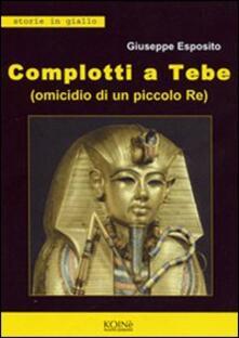 Complotti a Tebe (Omicidio di un piccolo re) - Giuseppe Esposito - copertina