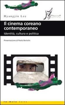 Il cinema coreano contemporaneo. Identità, cultura e politica - Lee Hyangjin - copertina