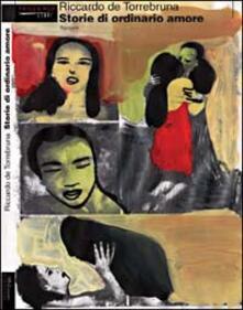 Storie di ordinario amore - Riccardo De Torrebruna - copertina