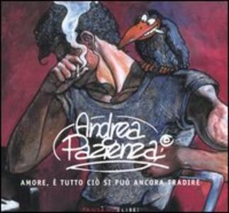 Andrea Pazienza. Amore, è tutto ciò che si può ancora tradire. Catalogo della mostra (Roma 17 settembre-9 ottobre 2005). Ediz. illustrata