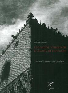 Leggende veneziane e storie di fantasmi. Guida ai luoghi misteriosi di Venezia - Alberto Toso Fei,Vito Vecellio - copertina