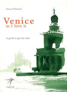 Venezia come piace a me. Una guida per perdersi