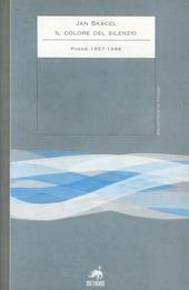 Il colore del silenzio. Poesie 1957-1989. Testo ceco a fronte