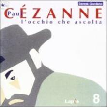 Listadelpopolo.it Paul Cézanne. L'occhio che ascolta. Ediz. illustrata Image