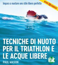 Radiospeed.it Tecniche di nuoto per il Triathlon e le acque libere. Impara a nuotare uno stile libero perfetto. Ediz. integrale Image