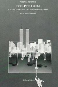 Scolpire i cieli. Scritti sui grattacieli moderni e contemporanei
