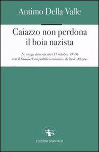 Libro Caiazzo non perdona il boia nazista. La strage dimenticata (13 ottobre 1943) Antimo Della Valle