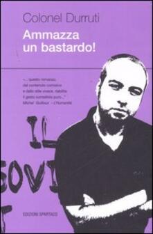 Ammazza un bastardo! - Colonel Durruti - copertina