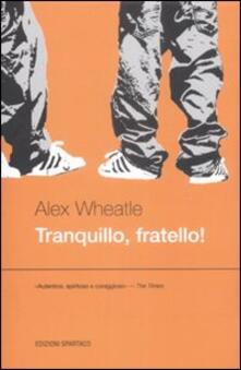 Tranquillo, fratello - Alex Wheatle - copertina