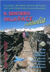 Il sentiero della pace in Lombardia. Da Livigno, allo Stelvio, al Tonale sul fronte della prima guerra mondiale