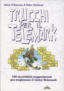 Trucchi per il telemark. 109 incredibili suggerimenti per migliorare il vostro telemark.pdf