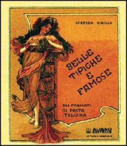 Belle tipiche e famose. 240 formati di pasta italiana. Ediz. italiana e inglese