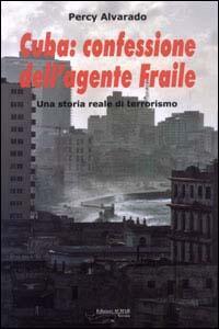 Cuba: confessione dell'agente Fraile. Una storia reale di terrorismo