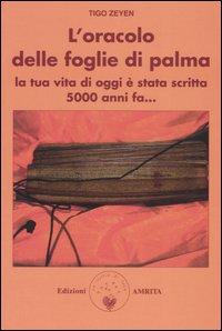 L' oracolo delle foglie di palma. La tua vita di oggi è stata scritta 5000 anni fa...