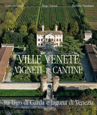 Ville venete vigneti e cantine. Tra lago di Garda e laguna di Venezia - Gardin Giancarlo Tomasi Diego Palminteri Flaminia - wuz.it