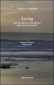 Loving. Poesie scelte e altri scritti-Selected poems and others writings