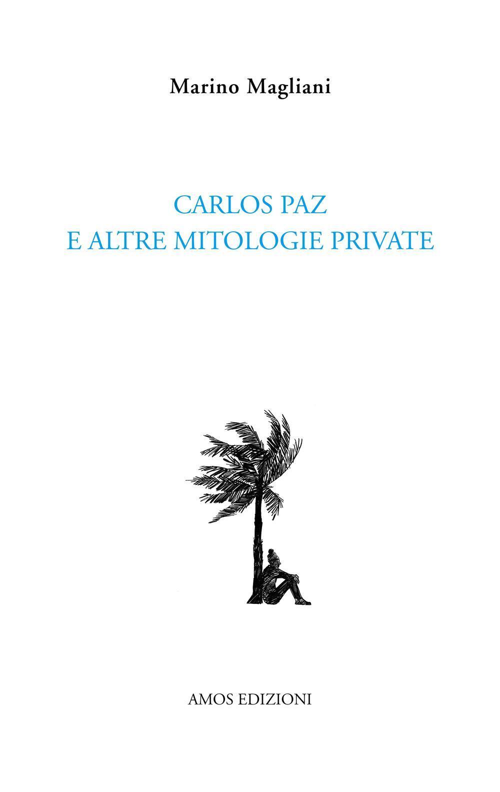 """Risultati immagini per Carlos Paz e altre mitologie private"""" (Amos edizioni. 2016)"""