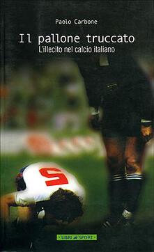 Il pallone truccato. Lillecito nel calcio italiano.pdf