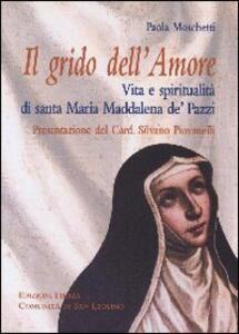 Grido dell'Amore. Vita e spiritualità di santa Maria Maddalena de' Pazzi - Paola Moschetti - copertina