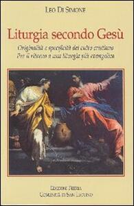 Liturgia secondo Gesù. Originalità e specificità del culto cristiano. Per il ritorno a una liturgia più evangelica