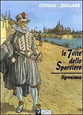Libro Le sette vite dello sparviero. Hyronimus André Juillard Patrick Cothias