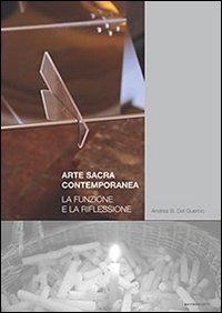 Arte sacra contemporanea. La funzione e la riflessione - Del Guercio Andrea B. Sequeri Pierangelo Olivieri G. Mario - wuz.it