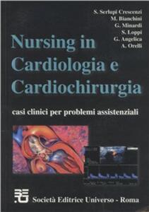 Nursing in cardiologia e cardiochirurgia. Casi clinici per problemi assistenziali