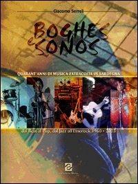 Boghes e Sonos. Quarant'anni di musica extracolta in Sardegna. Dal beat al pop, dal jazz all'etnorock - Serreli Giacomo - wuz.it