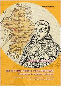 Vita di Pietro Nolasco Perra (1574-1606). Il cammino di un'anima pellegrina. Testo spagnolo a fronte - Guimerán Philippe de - wuz.it