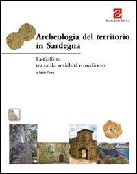 Archeologia del territorio in Sardegna. La Gallura tra tarda antichità e Medioevo - Pinna Fabio - wuz.it