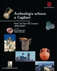Archeologia urbana a Cagliari. Scavi in vico III Lanusei. Campagne 1996-1997 - - wuz.it