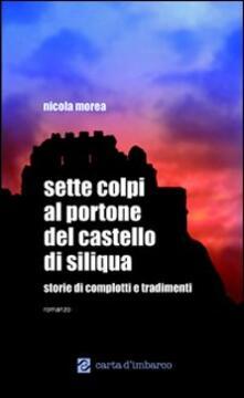 Sette colpi al portone del castello di Siliqua. Storie di complotti e tradimenti - Nicola Morea - copertina
