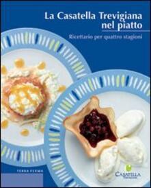 Milanospringparade.it La casatella trevigiana nel piatto. Ricettario per quattro stagioni Image