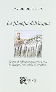 La filosofia dell'acqua. Spunti di riflessioni attraverso poesie in dialoghi, versi sciolti ed ermetismi