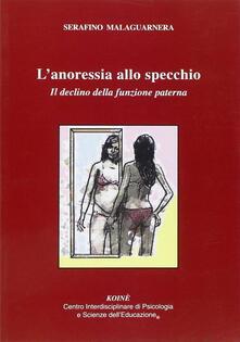 L' anoressia allo specchio. Il declino delle funzione paterna - Serafino Malaguarnera - copertina