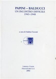 Papini-Balducci. Un incontro difficile 1945-1948