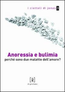 Anoressia e bulimia. Perché sono due malattie dell'amore?