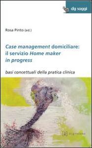 Case management domiciliare: il servizio Home maker in progress. Basi concettuali della pratica clinica