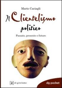 Il clientelismo politico. Passato, presente e futuro