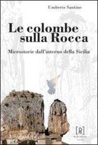 Le colombe sulla Rocca. Microstorie dall'interno della Sicilia