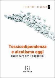 Tossicodipendenza e alcolismo oggi. Quale cura per il soggetto?.pdf