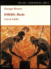 Omero. Iliade. L'ira di Achille