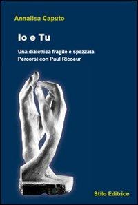 Io e tu. Una dialettica fragile e spezzata. Percorsi con Paul Ricoeur - Caputo Annalisa - wuz.it