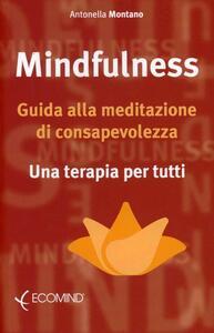 Mindfulness. Guida alla meditazione di consapevolezza. Una terapia per tutti - Antonella Montano - copertina