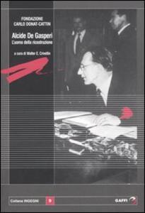 Alcide De Gasperi. L'uomo della ricostruzione