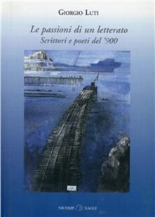 Le passioni di un letterato. Scrittori e poeti del 900.pdf