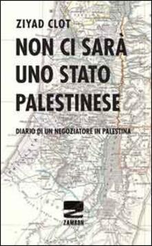 Steamcon.it Non ci sarà uno stato palestinese. Diario di un negoziatore in Palestina Image