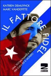 Il fattore Fidel. Una testimonianza politica per Cuba e per il mondo